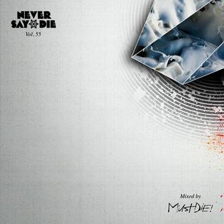 Never Say Die - Vol 55 - Mixed by MUST DIE!