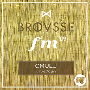 Brousse FM #09: Omulu (Arrastào)