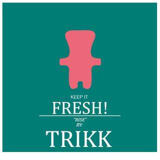 KEEP IT FRESH - TRIKK - RISE