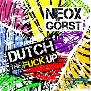 Neox Görst - Dutch The Fuck Up [2010]