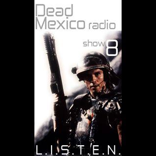 Dead Mexico Radio: Show 8