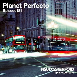 Planet Perfecto ft. Paul Oakenfold:  Radio Show 181