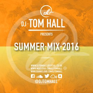 Summer Mix 2016 | For Bookings: thallbookings@outlook.com | Tweet @DjTomHall