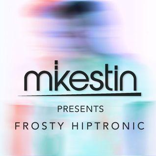 Mikestin Presents: Frosty Hiptronic (Nov. '13)