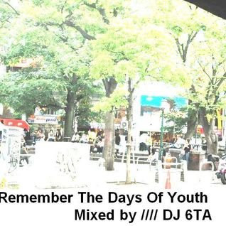 Remember The Days Of Youth Mixed By DJ 6TA