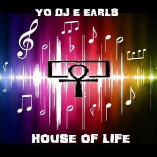 Yo DJ E Earls - House Of Life