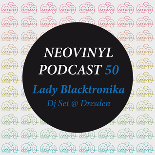 Neovinyl Podcast 50 - Lady Blacktronika - Dj Set @ Dresden