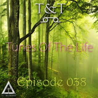 T&T – Tunes Of The Life [Episode 038]