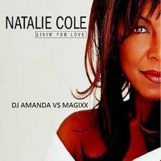 NATALIE COLE   LIVIN FOR LOVE 2016 [DJ AMANDA VS MAGIXX]