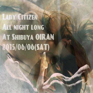 Lady Citizen All Night Long @ Shibuya Oiran 2015/6/6