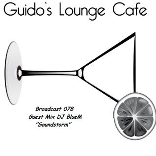 Guido's Lounge Cafe Broadcast 078 Guest Mix DJ BlueM's Soundstorm (20130830)