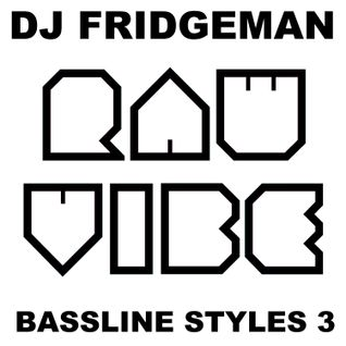 DJ Fridgeman - Bassline Styles 3 - Aug12