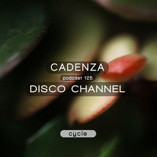 Cadenza Podcast | 125 - Disco Channel (Cycle).