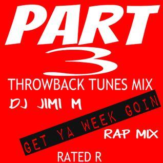 PART 3..GET YA WEEK GOIN RAP MIX..DJ JIMI M..THROWBACK TUNES..