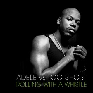 Adele vs Too Short - Rolling With A Whistle