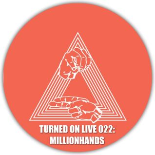 Turned On Live 022: Millionhands