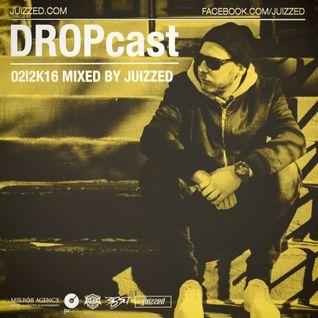 DROPcast 02|2K16 - mixed by Juizzed