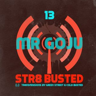 Str8 Busted Podcast #13 - Mr Goju - 2015.02.06