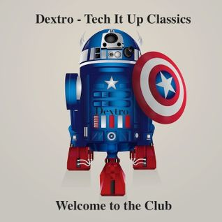 Dj Dextro_Tech it UP_Classics_Welcome to the club