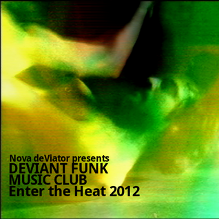 Nova deViator presents Deviant Funk Music Club: Enter the Heat 2012