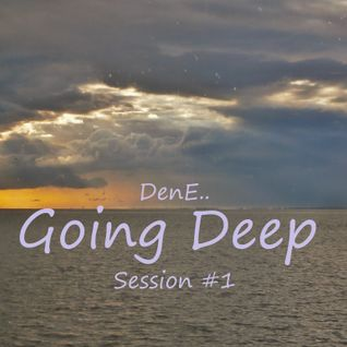 DenE - Going Deep Session #1