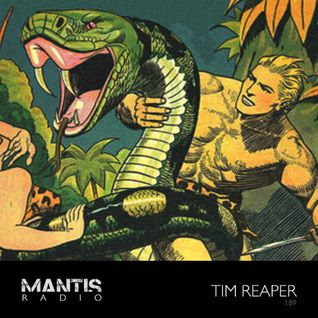 Mantis Radio 189 + Tim Reaper
