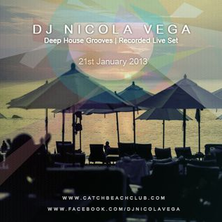 Nicola Vega_Recorded Deep Grooves Live Set @ Catch Beach Club, Monday 21st Jan 2013