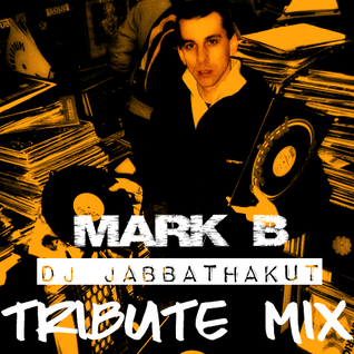 MARK B TRIBUTE MIX BY DJ JABBATHAKUT (R.I.P BRO)