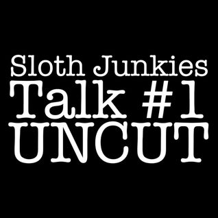 Sloth Junkies Talk #1 Uncut