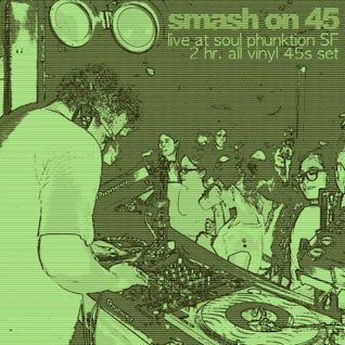 Smash On 45 All vinyl set Live @ Soul Phunktion SF