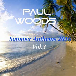 Paul Woods - Summer Anthems 2016 Vol.3 (Underground Mix)