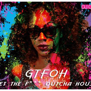 GTFOH - Get The Freak Outcha House
