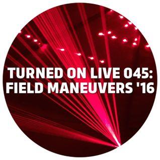 Turned On Live 045: Field Maneuvers '16