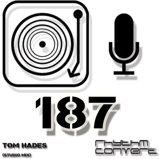 Techno Music |Tom Hades in the Rhythm Converted Podcast 187 (Studio Mix)