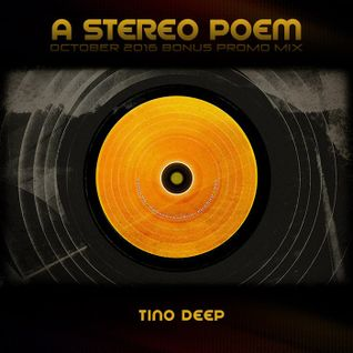 Tino Deep - A Stereo Poem (October 2016 Bonus Promo Mix)
