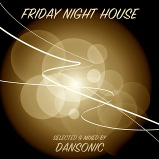 "DanSonic In The Mix ""Friday Night House"""