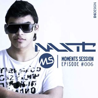 Nastic - Moments Session (Episode 006)