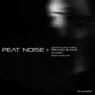 Peat Noise @ Drastic Night pres. Franci B-Day , Kisterem , Eger (Hungary) (15.FEB.2014)