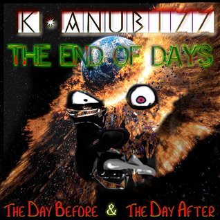"2012 - The Day Before...""The End Of Days"" by K-Anubizz"
