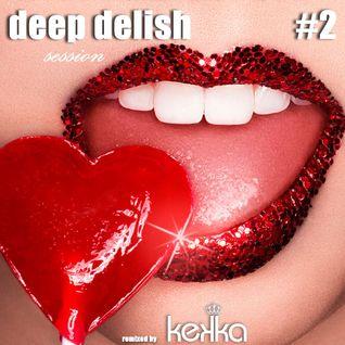 Deep Delish Session #2 -Mixed by Kekka DJ