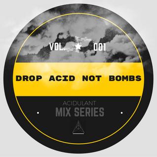 Drop ACID NOT Bombs (VOL.01). Studio mix