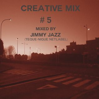 Creative Mix #5 w/ Jimmy Jazz (Teque-Nique Netlabel)