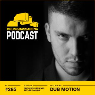 The Risky Presents Future Sounds & Dub Motion In The Mix (#285)