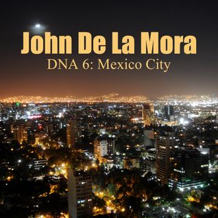 John De La Mora - DNA 6: Mexico City (Remastered)