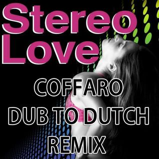 Stereo Love (Coffaro Dub to Dutch Remix)