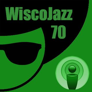 WiscoJazz-Cast: Episode 070