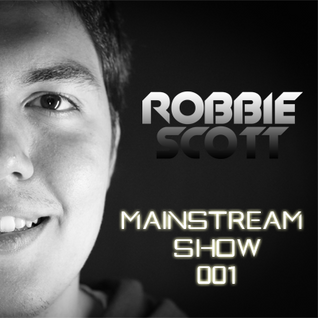 Robbie Scott - Mainstream Show 001