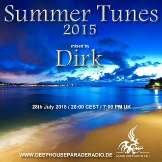 Summer Tunes 2015 mixed by Dirk (28th July 2015) on DeepHouseParadeRadio.de