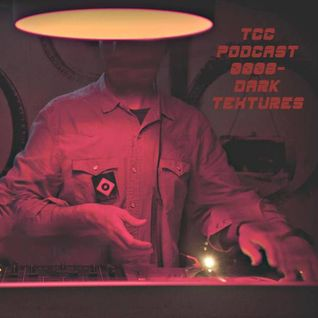 TCC PODCAST # 0008- Dark Textures