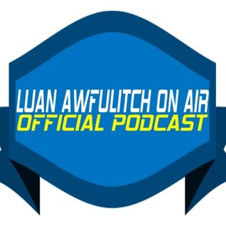 Luan Awfulitch On Air #052